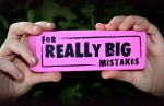 For Really Big Mistakes